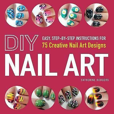 DIY Nail Art: Easy, Step-by-Step Instructions for 75 Creative Nail Art Designs,