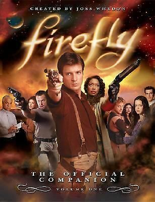 Firefly: The Official Companion: Volume One by Whedon, Joss