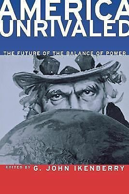America Unrivaled: The Future of the Balance of Power (Cornell Studies in Secur