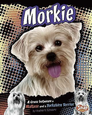 Morkie: A Cross Between a Maltese and a Yorkshire Terrier (Designer Dogs) by Sc
