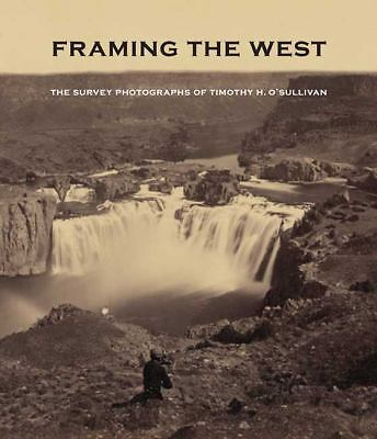 Framing the West: The Survey Photographs of Timothy H. O'Sullivan by