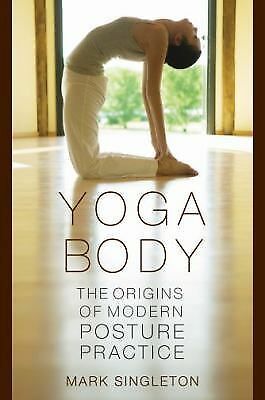 Yoga Body: The Origins of Modern Posture Practice, Singleton, Mark, Acceptable B