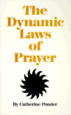 The Dynamic Laws of Prayer by Catherine Ponder