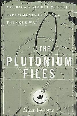 The Plutonium Files: America's Secret Medical Experiments in the Cold War, Welso