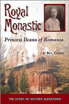 Royal Monastic: Princess Ileana of Romania by Cooke, Bev.