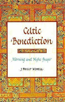 Celtic Benediction: Morning and Night Prayer, Newell, J. Philip, Good Book