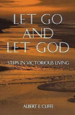 Let Go and Let God: Steps in Victorious Living by Albert E. Cliffe