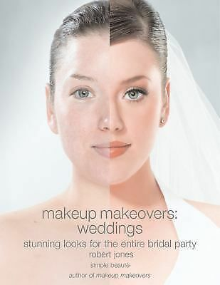 Makeup Makeovers: Weddings: Stunning Looks for the Entire Bridal Party by Rober