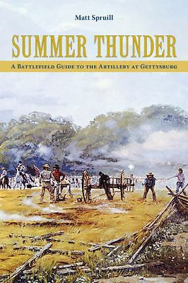 Summer Thunder: A Battlefield Guide to the Artillery at Gettysburg, Spruill, Mat