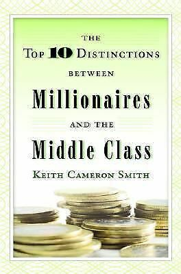 The Top 10 Distinctions Between Millionaires and the Middle Class, Keith Cameron
