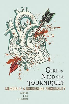 Girl in Need of a Tourniquet: Memoir of a Borderline Personality, Johnson, Merri