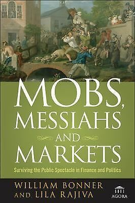 Mobs, Messiahs, and Markets: Surviving the Public Spectacle in Finance and Polit