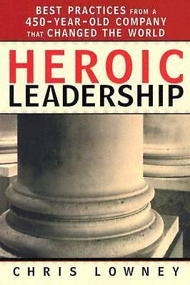 Heroic Leadership: Best Practices from a 450-Year-Old Company That Changed the W