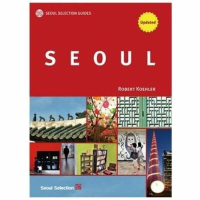 Seoul Selection Guides: Seoul by Koehler, Robert