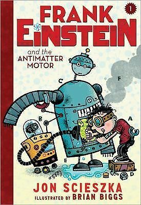 Frank Einstein and the Antimatter Motor: Book One, Scieszka, Jon, Good Book