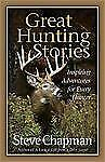 Great Hunting Stories: Inspiring Adventures for Every Hunter, Chapman, Steve, Ac