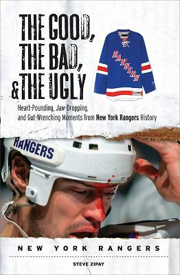 The Good, the Bad, & the Ugly New York Rangers: Heart-Pounding, Jaw-Dropping, an