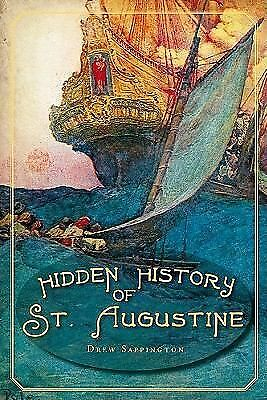 Hidden History of St. Augustine (FL) by Drew Sappington