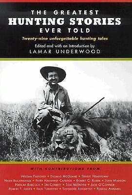 The Greatest Hunting Stories Ever Told: Twenty-Nine Unforgettable Hunting Tales,