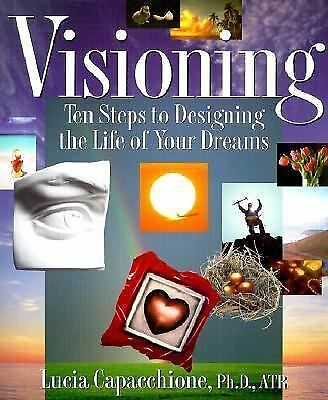Visioning: Ten Steps to Designing the Life of Your Dreams, Capacchione, Lucia, A