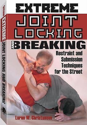 Extreme Joint Locking And Breaking: Restraint and Submission Techniques for the