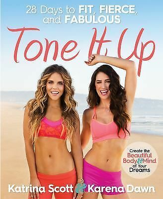 Tone It Up: 28 Days to Fit, Fierce, and Fabulous by Dawn, Karena, Scott, Katrin