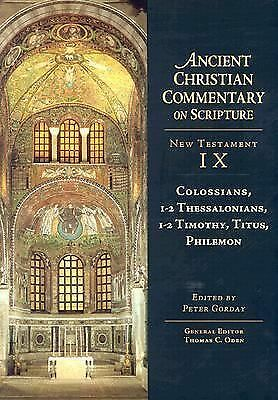 Ancient Christian Commentary on Scripture: Colossians, Thessalonians, Timothy, T