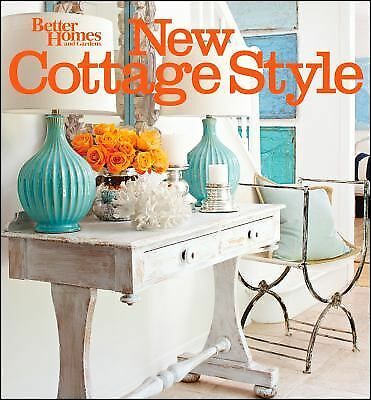 New Cottage Style: Decorating Ideas for Casual, Comfortable Living (Better Home