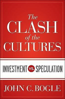 The Clash of the Cultures: Investment vs. Speculation, Bogle, John C., Acceptabl