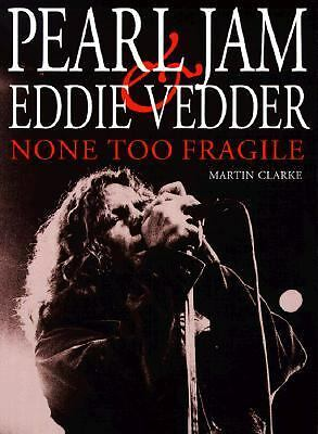 None Too Fragile: Pearl Jam and Eddie Vedder by Clarke, Martin