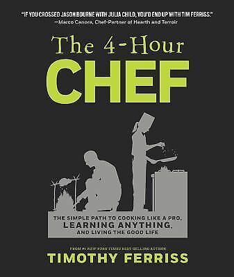 The 4-Hour Chef: The Simple Path to Cooking Like a Pro, Learning Anything, and L