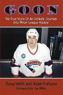Goon: The True Story of an Unlikely Journey into Minor League Hockey, Smith, Dou
