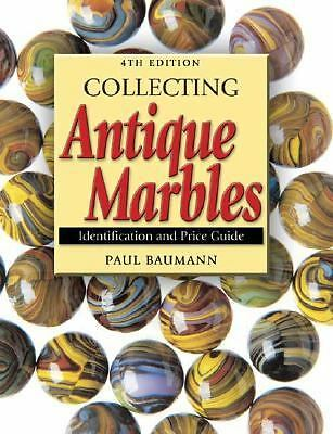 Collecting Antique Marbles: Identification and Price Guide by Baumann, Paul