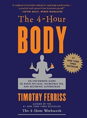 The 4-Hour Body: An Uncommon Guide to Rapid Fat-Loss, Incredible Sex, and Becomi