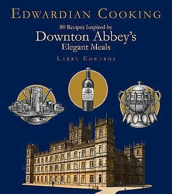 Edwardian Cooking: 80 Recipes Inspired by Downton Abbey's Elegant Meals, Edwards