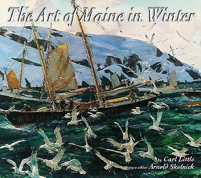 The Art of Maine in Winter by Little, Carl, Skolnick, Arnold