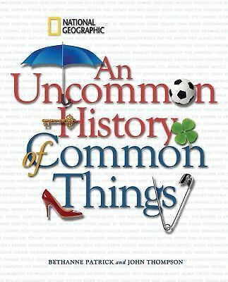 An Uncommon History of Common Things, Bethanne Patrick, John Thompson, Acceptabl