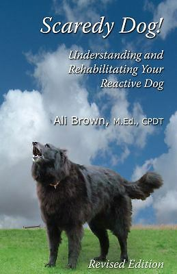 Scaredy Dog! Understanding and Rehabilitating Your Reactive Dog, Ali Brown, Acce