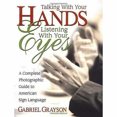 Talking With Your Hands, Listening With Your Eyes: A Complete Photographic Guide