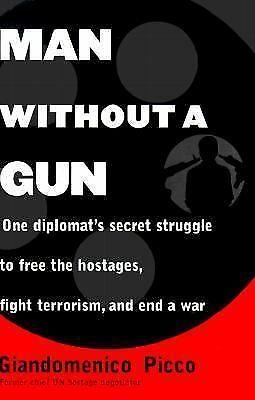 Man Without a Gun : One Diplomat's Secret Struggle to Free the Hostages, Fight T