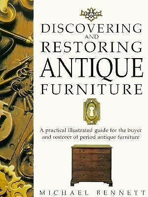 Discovering and Restoring Antique Furniture: A Practical Illustrated Guide for