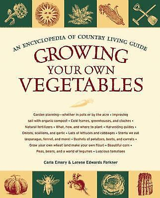 Growing Your Own Vegetables: An Encyclopedia of Country Living Guide by Emery,