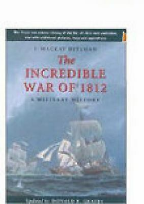 The Incredible War of 1812: A Military History, Donald E. Graves, J. Mackay Hits
