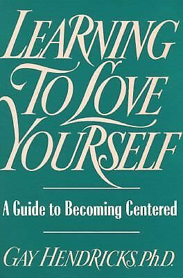 Learning to Love Yourself: A Guide to Becoming Centered by Hendricks, Gay