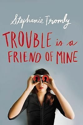 Trouble is a Friend of Mine by Tromly, Stephanie