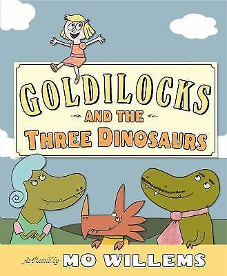 Goldilocks and the Three Dinosaurs: As Retold by Mo Willems by Willems, Mo