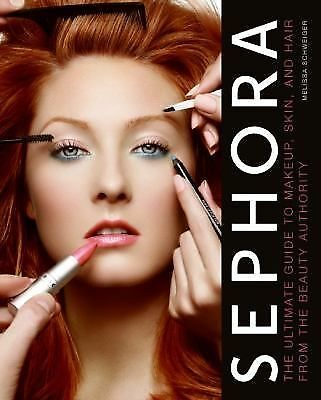 Sephora: The Ultimate Guide to Makeup, Skin, and Hair from the Beauty Authority,