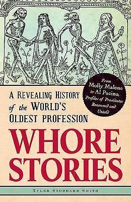 Whore Stories: A Revealing History of the World's Oldest Profession, Smith, Tyle