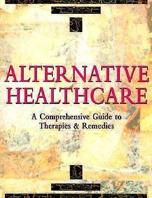 Alternative Health Care: A Comprehensive Guide to Therapies & Remedies by Lambe