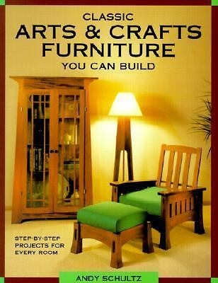 Classic Arts & Crafts Furniture You Can Build by Schultz, Andy